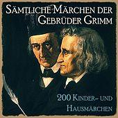 Sämtliche Märchen der Gebrüder Grimm (200 Kinder- und Hausmärchen der Brüder Grimm)