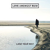 Love Amonst Ruin - Lose Your Way