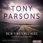 Tony Parsons - Dein finsteres Herz - Detective Max Wolfes erster Fall