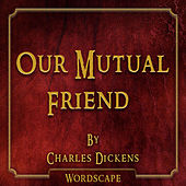 Our Mutual Friend (By Charles Dickens)