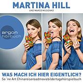 Martina Hill - Was mach ich hier eigentlich? - So 'ne Art Chinareiseroadmoviebildertagehörspielbuch (Gekürzt)