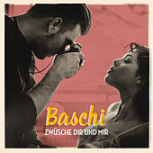 Baschi - Zwüsche dir und mir