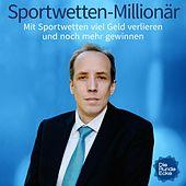 Sportwetten-Millionär (Mit Sportwetten viel Geld verlieren und noch mehr gewinnen)