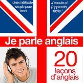 Je parle anglais - J'apprends l'essentiel en 20 leçons (Méthode rapide de langue anglaise pour francophones)