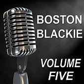 Boston Blackie - Old Time Radio Show, Vol. Five