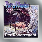 Der Robotregent - Perry Rhodan - Silber Edition 6