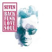 Seven - BackFunkLoveSoul