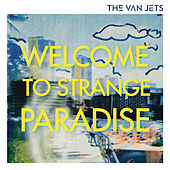 The Van Jets - Welcome To Strange Paradise