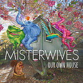 MisterWives - Our Own House