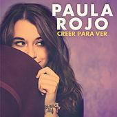 Paula Rojo - Creer Para Ver