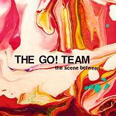 The Go! Team - The Scene Between