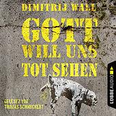 Dimitrij Wall - Gott will uns tot sehen (Ungekürzt)