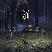 From Kid - You Can Have All the Wonders