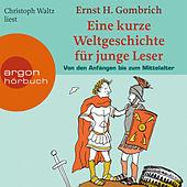 Eine kurze Weltgeschichte für junge Leser: Von den Anfängen bis zum Mittelalter Ungekürzte Fassung