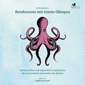Rendezvous mit einem Oktopus. Extrem schlau und unglaublich empfindsam (Das erstaunliche Seelenleben der Kraken)