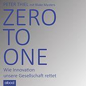 Zero to One (Wie Innovation unsere Gesellschaft rettet)