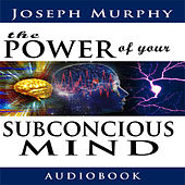 The Power of Your Subconscious Mind (Unabridged)
