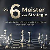 Die 6 Meister der Strategie - Und wie Sie beruflich und privat von ihnen profitieren können