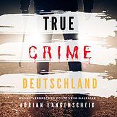 True Crime Deutschland (Wahre Verbrechen Echte Kriminalfälle)