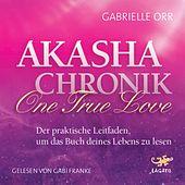 Akasha Chronik - One True Love (Der praktische Leitfaden, um das Buch deines Lebens zu lesen)