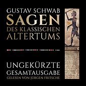 Gustav Schwab: Sagen des klassischen Altertums - Ungekürzte Gesamtausgabe (Herakles, Ödipus, die Sagen Trojas, Odysseus', Äneas' - und vieles mehr auf über 40 Stunden Spielzeit)