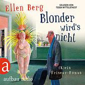 Blonder wird's nicht - (K)ein Friseur-Roman (Gekürzte Hörbuchfassung)