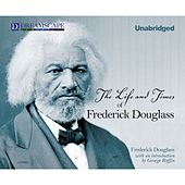 The Life and Times of Frederick Douglass (Unabridged)
