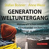 Generation Weltuntergang (Warum wir schon mitten im Klimawandel stecken, wie schlimm es wird und was wir jetzt tun müssen)