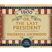 1900: Or; The Last President (Unabridged)