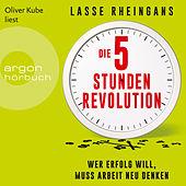 Die 5-Stunden-Revolution - Wer Erfolg will, muss Arbeit neu denken (Ungekürzte Lesung)