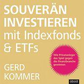 Souverän investieren mit Indexfonds und ETFs (Wie Privatanleger das Spiel gegen die Finanzbranche gewinnen)