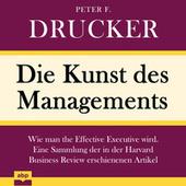 Die Kunst des Managements - Wie man the Effective Executive wird. Eine Sammlung der in der Harvard Business Review erschienenen Artikel (Ungekürzt)