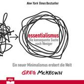 Essentialismus: Die konsequente Suche nach Weniger - Ein neuer Minimalismus erobert die Welt (Ungekürzt)