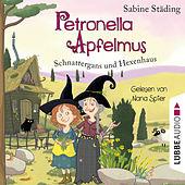 Schnattergans und Hexenhaus - Petronella Apfelmus, Band 6 (Gekürzt)