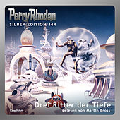 Drei Ritter der Tiefe - Perry Rhodan - Silber Edition 144 (Ungekürzt)