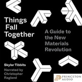 Things Fall Together - A Guide to the New Materials Revolution (Unabridged)