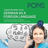 Pons Audiotraining Plus - German as a Foreign Language (For Beginners and Advanced Learners - Listen, Understand Better and Speak More Easily)