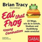 Eat that Frog - Young Generation (22 Wege, wie du in Schule, Studium und Ausbildung mehr erreichst)