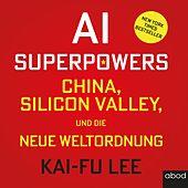 Ai-Superpowers (China, Silicon Valley und die neue Weltordnung)