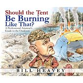 Should the Tent Be Burning Like That? - A Professional Amateur's Guide to the Outdoors (Unabridged)
