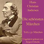 Hans Christian Andersen: Die schönsten Märchen - Teil 2 (50 Märchen)