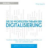 Die 50 wichtigsten Themen der Digitalisierung (Künstliche Intelligenz, Blockchain, Robotik,Virtual Reality und vieles mehr verständlich erklärt)
