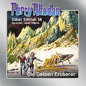 Die gelben Eroberer - Perry Rhodan - Silber Edition 58 (Ungekürzt)