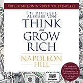 Think and Grow Rich - Deutsche Ausgabe (Die ungekürzte und unveränderte Originalausgabe von Denke nach und werde reich von 1937)