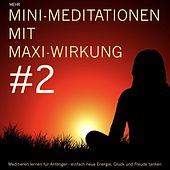 Mini-Meditationen mit Maxi-Wirkung #2 (Meditationen für zwischendurch und zum Einschlafen. Einfach neue Energie, Glück und Freude tanken.)