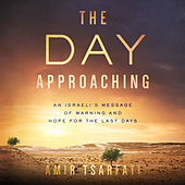 The Day Approaching - An Israeli's Message of Warning and Hope for the Last Days (Unabridged)