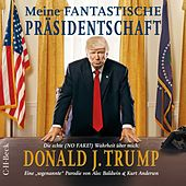 Meine fantastische Präsidentschaft (Die echte (No FAKE!) Wahrheit über mich: Donald J. Trump)