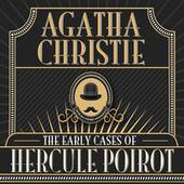 Hercule Poirot: The Early Cases of Hercule Poirot (Unabridged)
