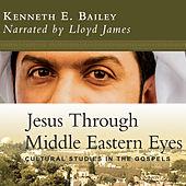 Jesus Through Middle Eastern Eyes - Cultural Studies in the Gospels (Unabridged)