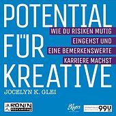 Potential für Kreative - Wie du Risiken mutig eingehst und eine bemerkenswerte Karriere machst - 99U